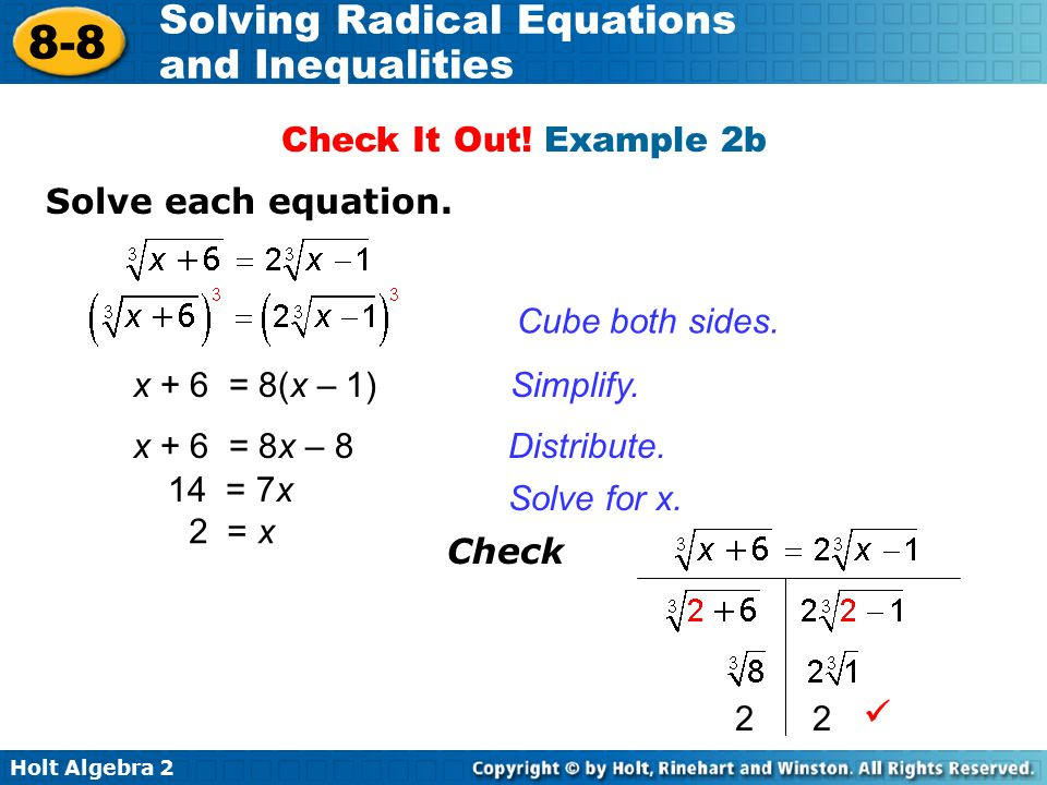 Check It Out! Example 2b Solve each equation. Cube both sides. x + 6 = 8(x – 1) Simplify. x + 6 = 8x – 8.