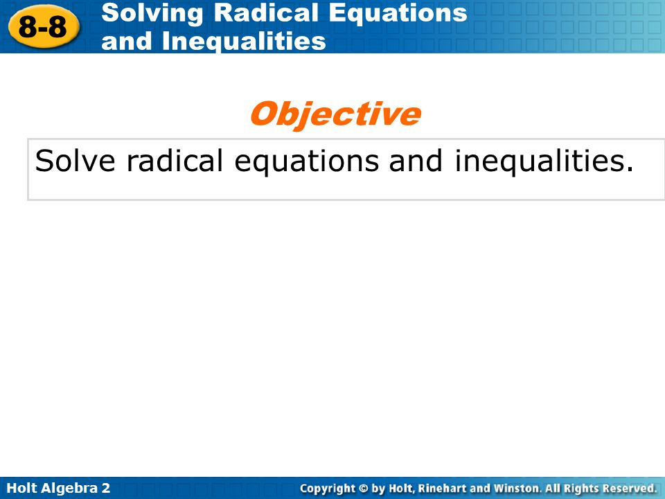 Objective Solve radical equations and inequalities.