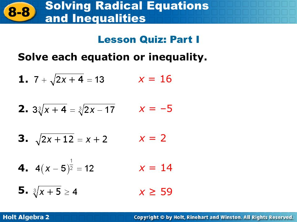 Lesson Quiz: Part I Solve each equation or inequality. 1. x = 16. 2. x = –5. 3. x = 2. 4. x = 14.