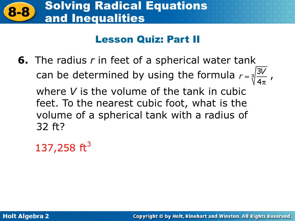 Lesson Quiz: Part II 6. The radius r in feet of a spherical water tank can be determined by using the formula ,