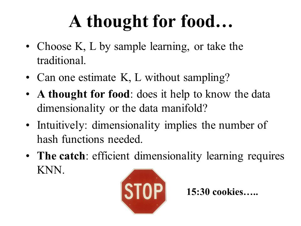 A thought for food… Choose K, L by sample learning, or take the traditional. Can one estimate K, L without sampling