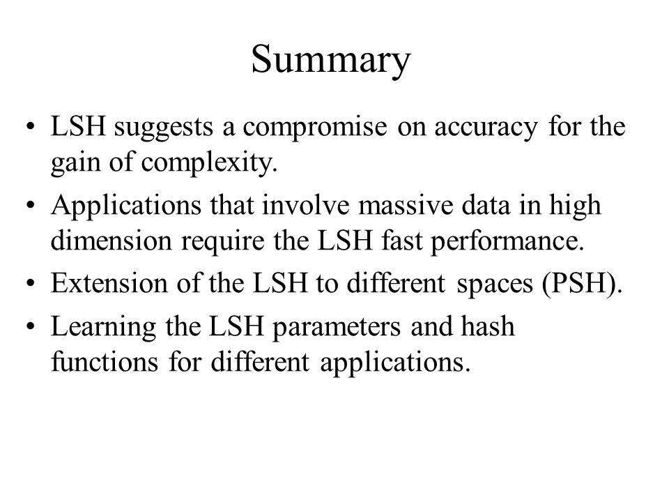 Summary LSH suggests a compromise on accuracy for the gain of complexity.
