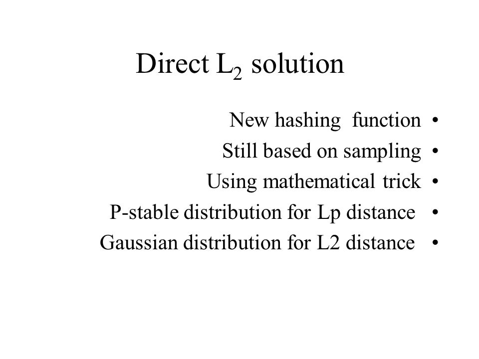 Direct L2 solution New hashing function Still based on sampling