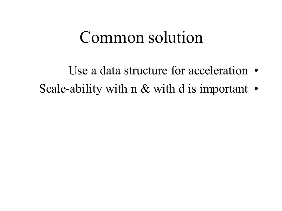 Common solution Use a data structure for acceleration