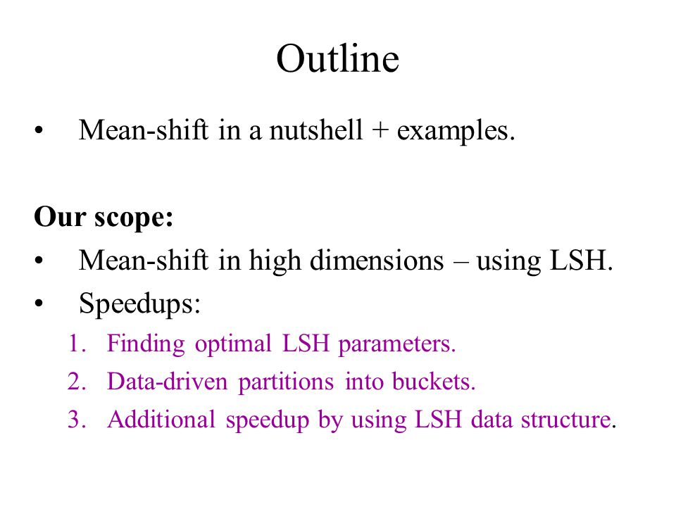 Outline Mean-shift in a nutshell + examples. Our scope: