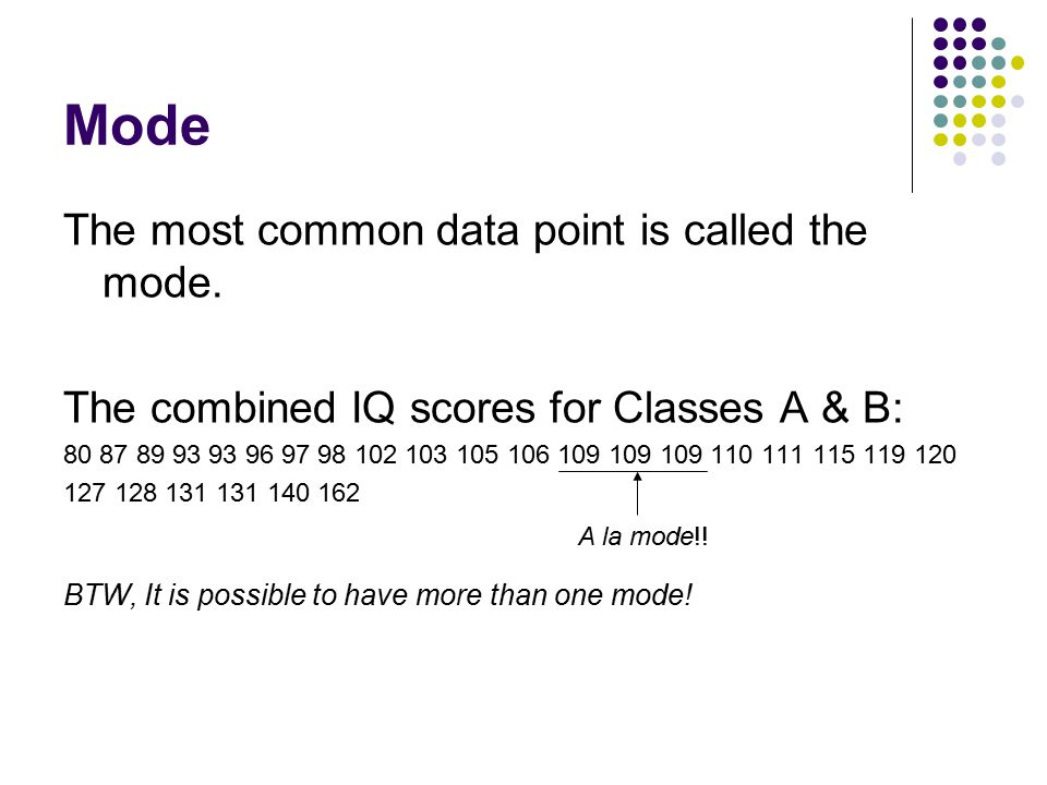Mode The most common data point is called the mode.