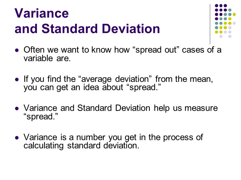 variance and standard deviation be applied to a real world business related problem What a standard deviation is what a standard in one business standard deviations are important here because the shape of a normal curve is determined by.