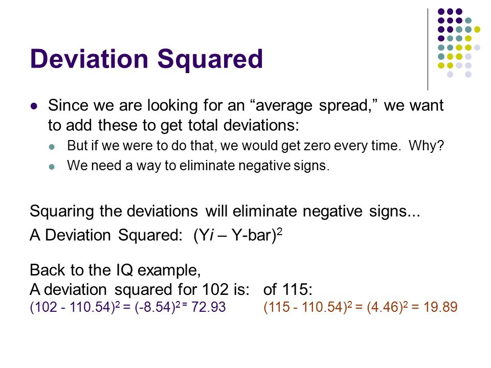 Deviation Squared Since we are looking for an average spread, we want to add these to get total deviations: