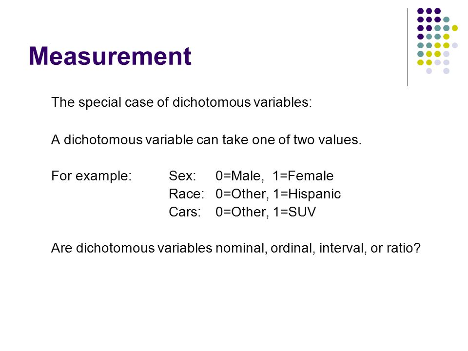 Measurement The special case of dichotomous variables: