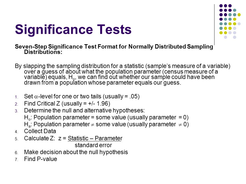 Significance Tests Seven-Step Significance Test Format for Normally Distributed Sampling Distributions: