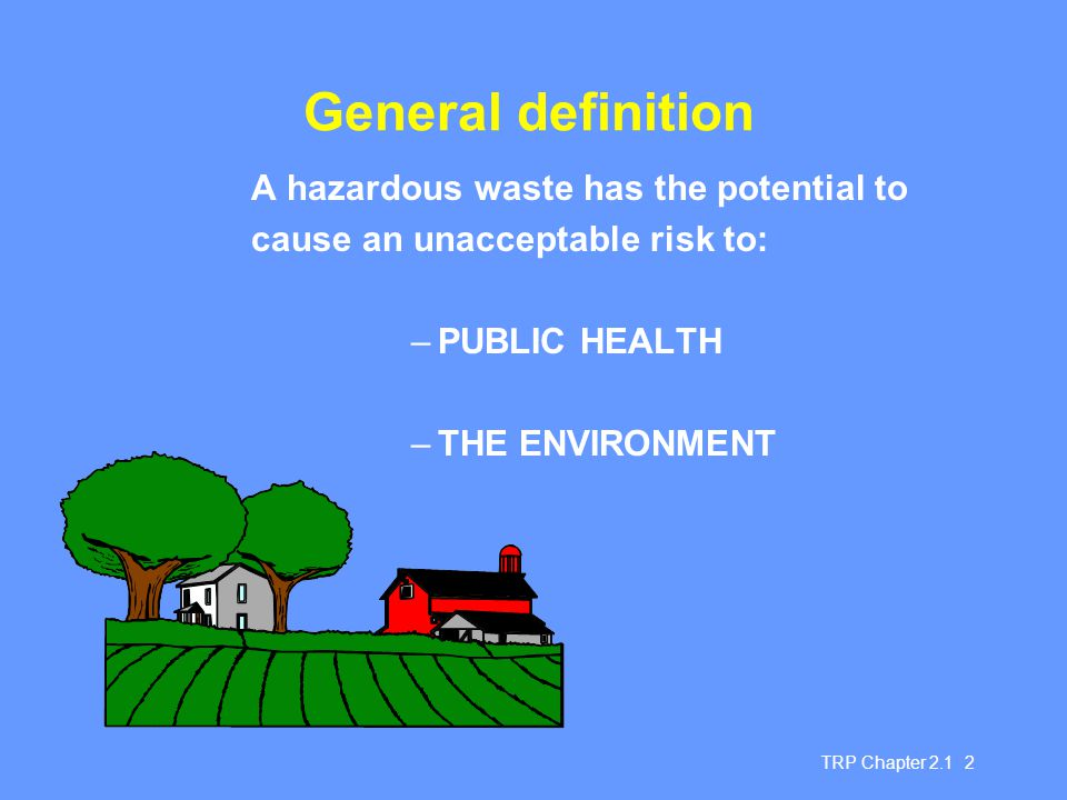 General definition A hazardous waste has the potential to
