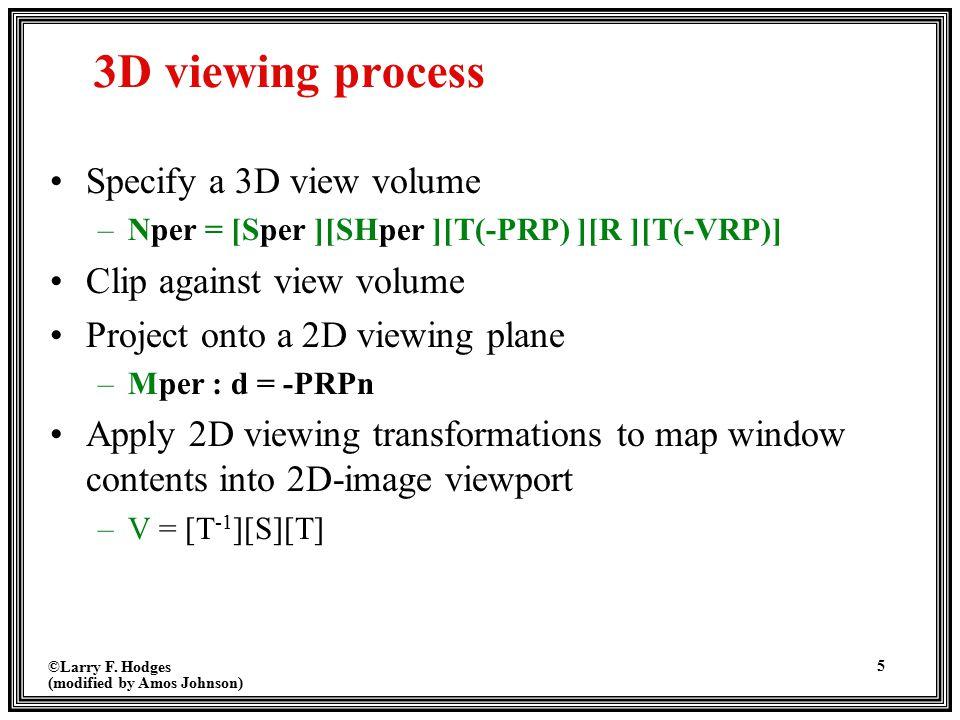 3D viewing process Specify a 3D view volume Clip against view volume