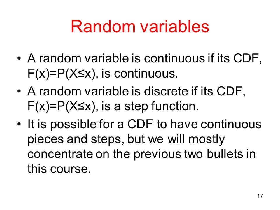 Random variables A random variable is continuous if its CDF, F(x)=P(X≤x), is continuous.