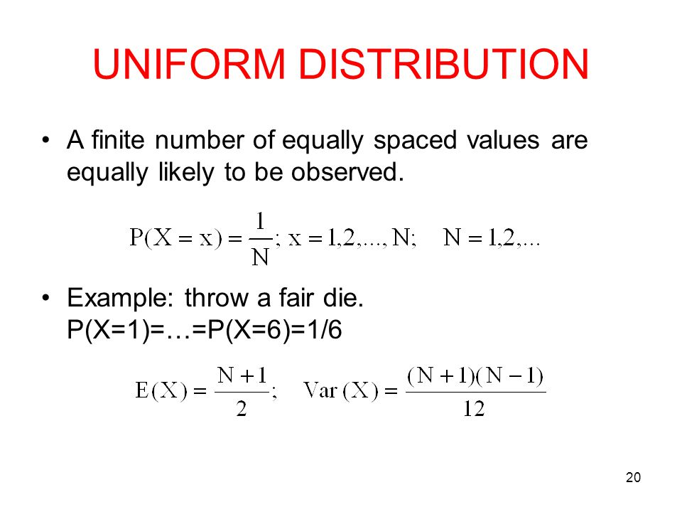 UNIFORM DISTRIBUTION A finite number of equally spaced values are equally likely to be observed.