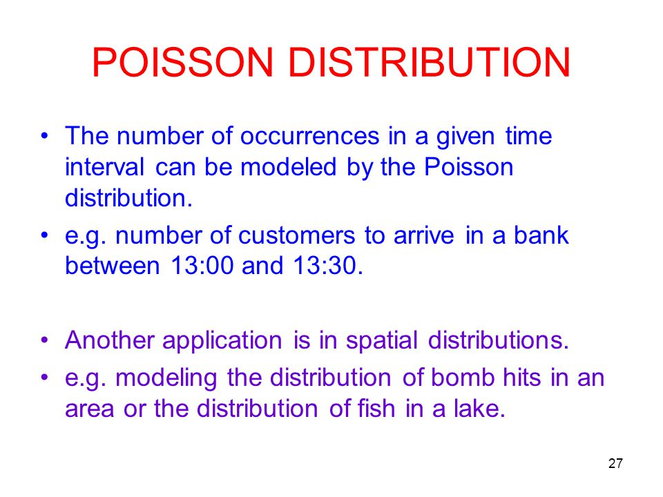 POISSON DISTRIBUTION The number of occurrences in a given time interval can be modeled by the Poisson distribution.