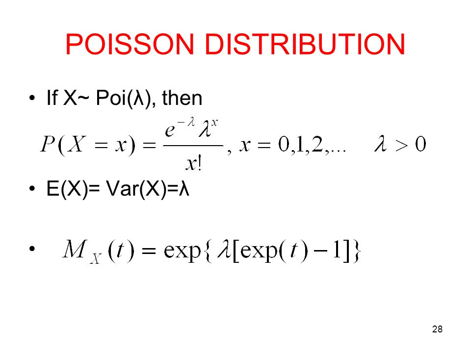 POISSON DISTRIBUTION If X~ Poi(λ), then E(X)= Var(X)=λ