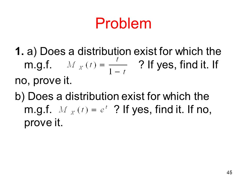 Problem 1. a) Does a distribution exist for which the m.g.f. If yes, find it. If. no, prove it.