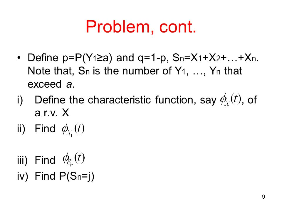 Problem, cont. Define p=P(Y1≥a) and q=1-p, Sn=X1+X2+…+Xn. Note that, Sn is the number of Y1, …, Yn that exceed a.
