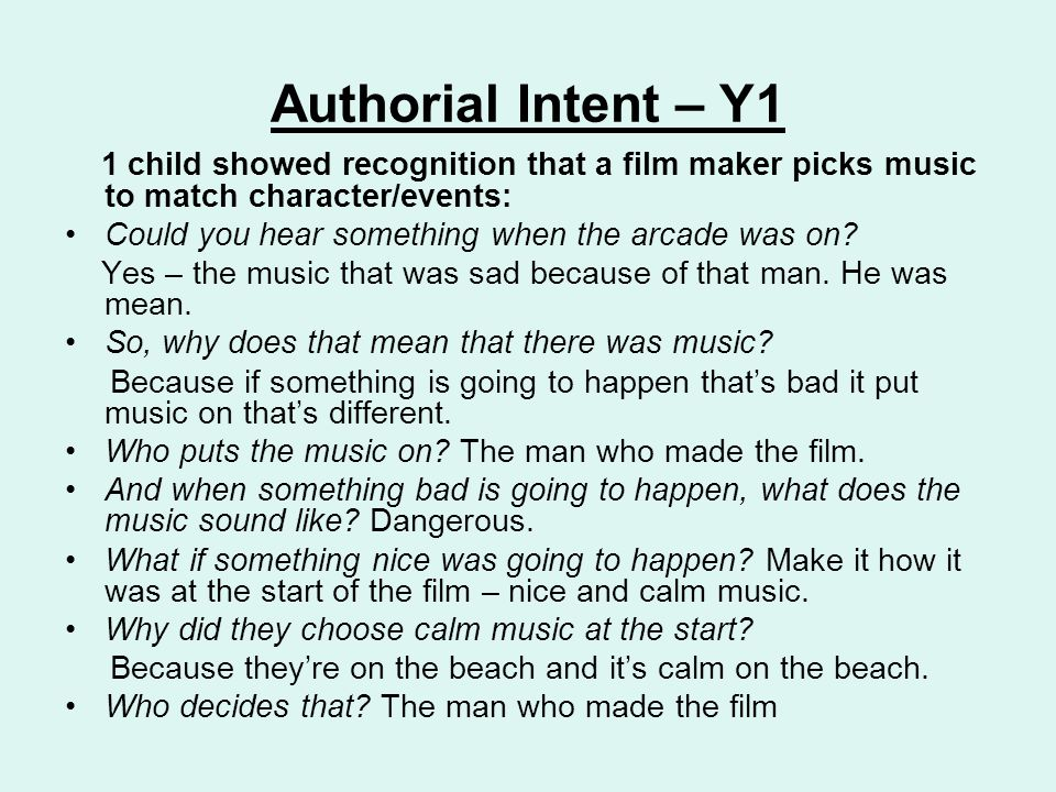 Authorial Intent – Y1 1 child showed recognition that a film maker picks music to match character/events: