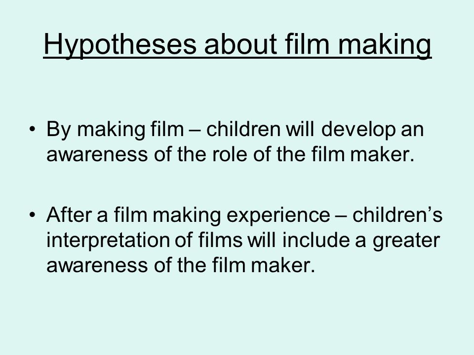 Hypotheses about film making