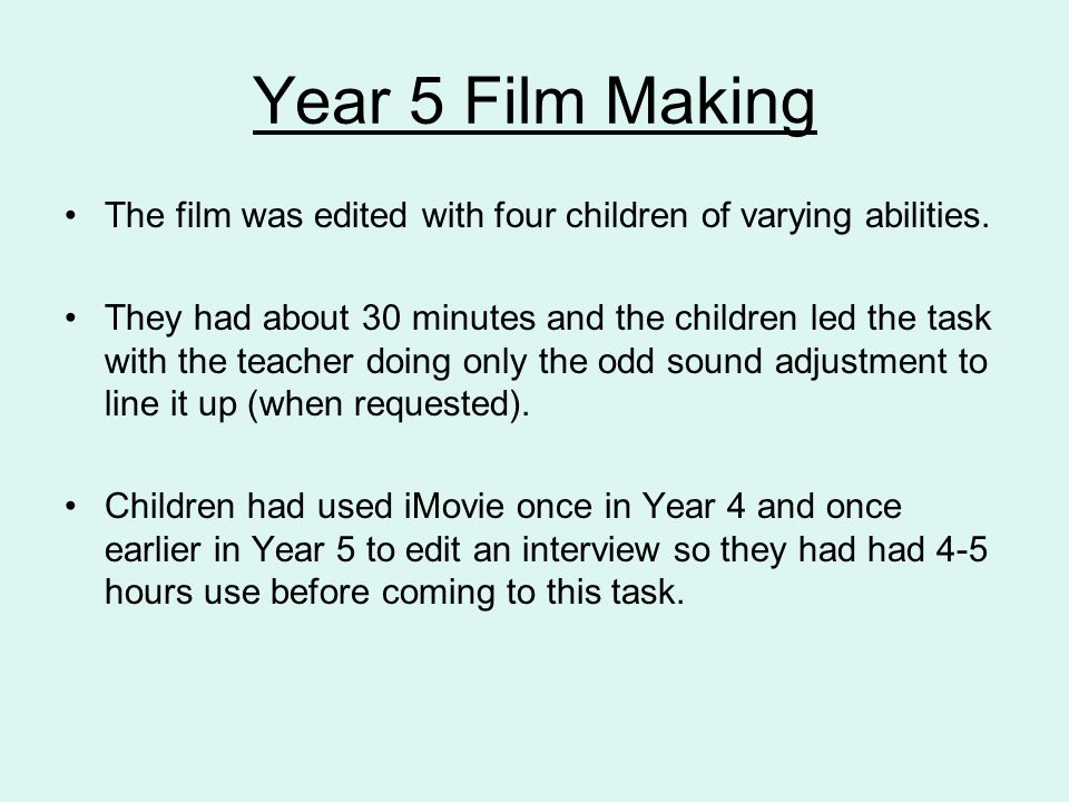 Year 5 Film Making The film was edited with four children of varying abilities.