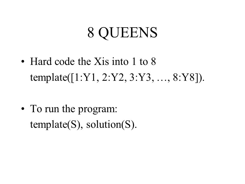 8 QUEENS Hard code the Xis into 1 to 8
