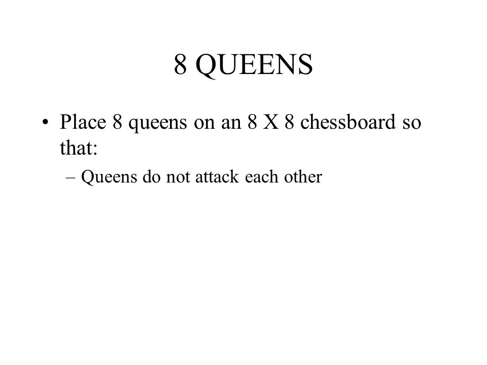 8 QUEENS Place 8 queens on an 8 X 8 chessboard so that: