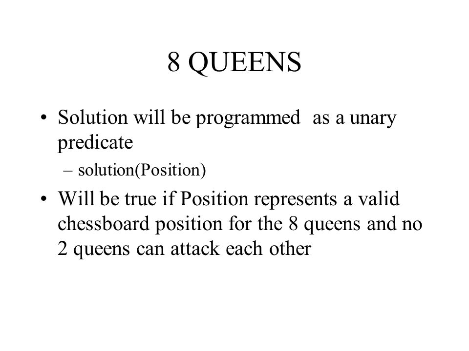 8 QUEENS Solution will be programmed as a unary predicate