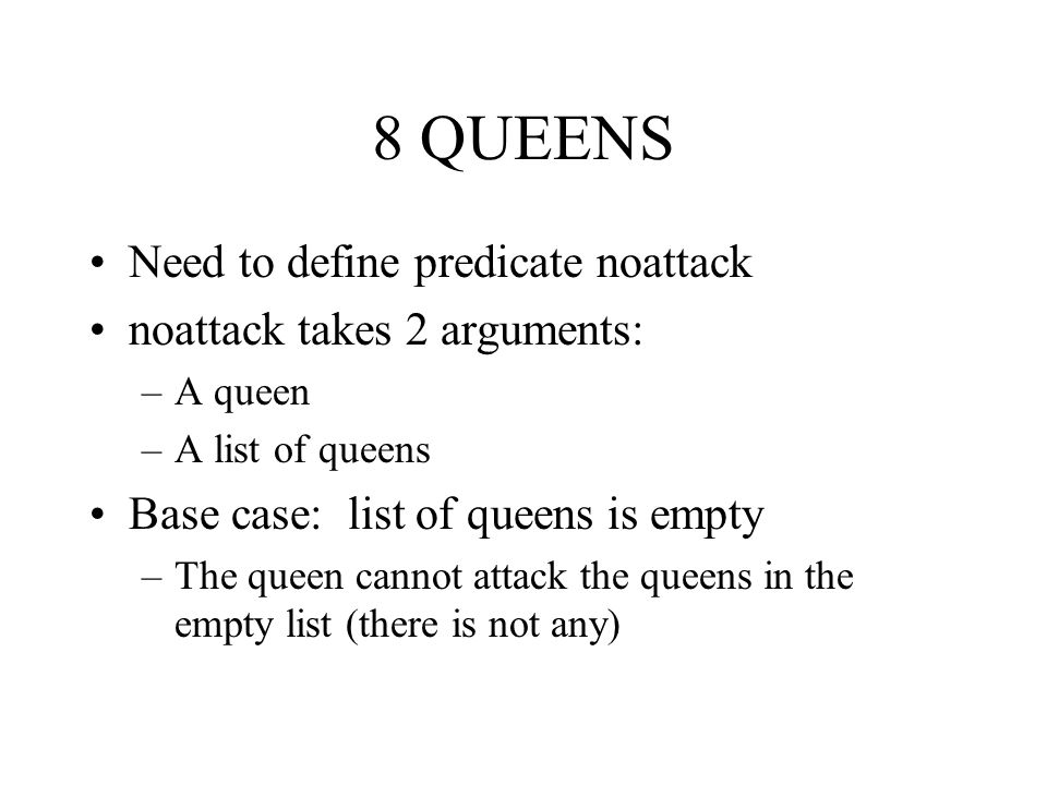 8 QUEENS Need to define predicate noattack noattack takes 2 arguments: