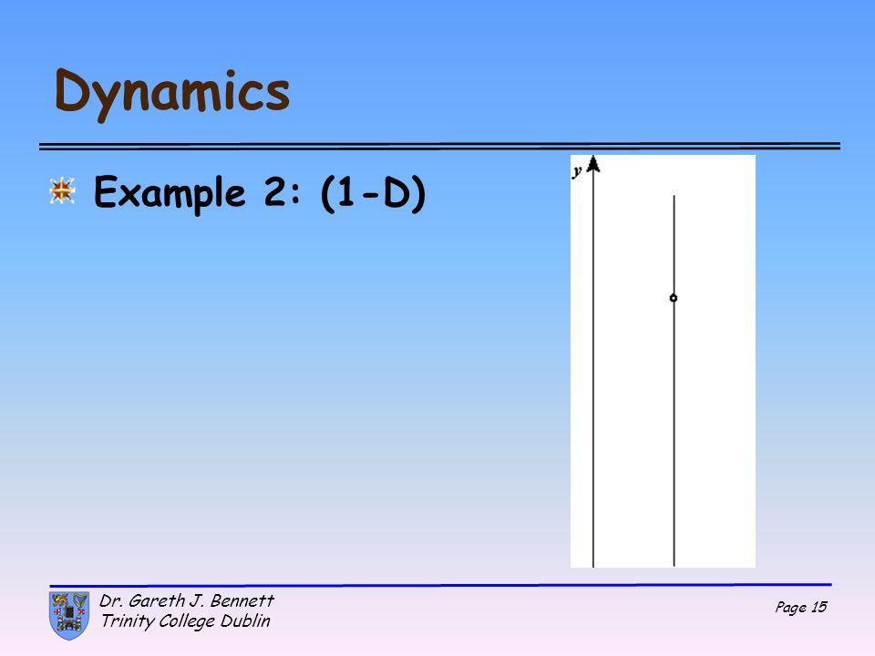 Dynamics Example 2: (1-D) Dr. Gareth J. Bennett Trinity College Dublin