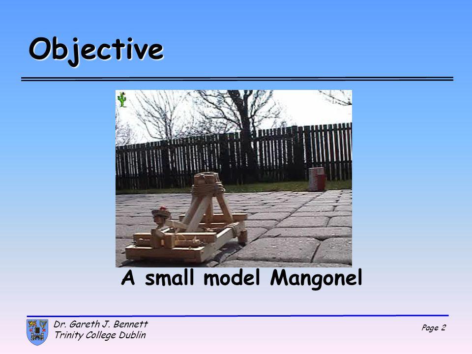 Objective A small model Mangonel Dr. Gareth J. Bennett