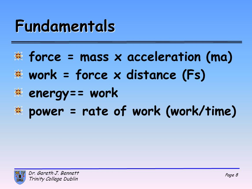 Fundamentals force = mass x acceleration (ma)