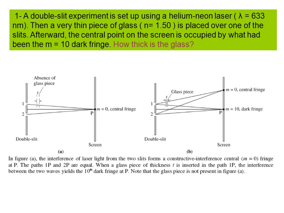1- A double-slit experiment is set up using a helium-neon laser ( λ = 633 nm).