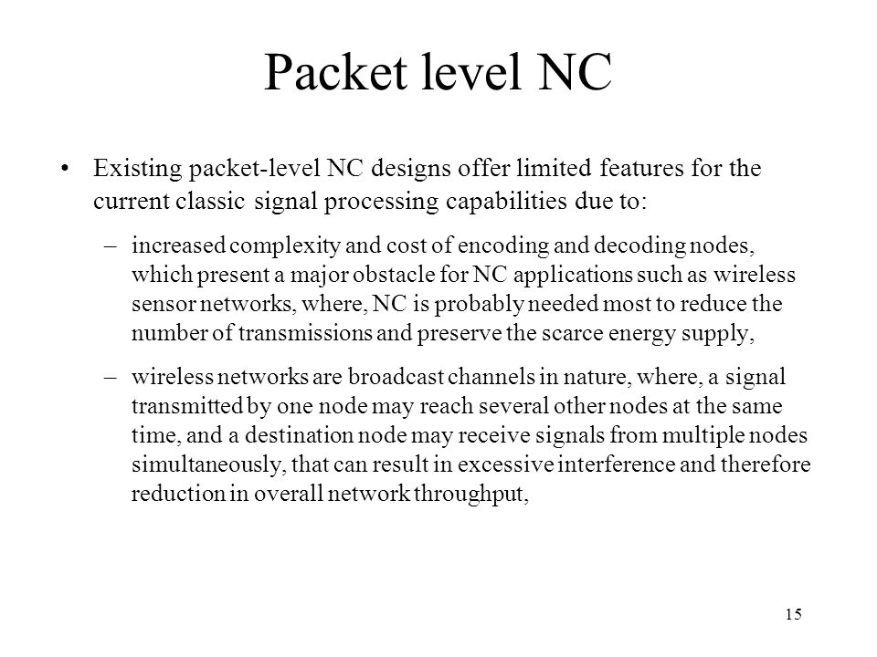 Packet level NC Existing packet-level NC designs offer limited features for the current classic signal processing capabilities due to: