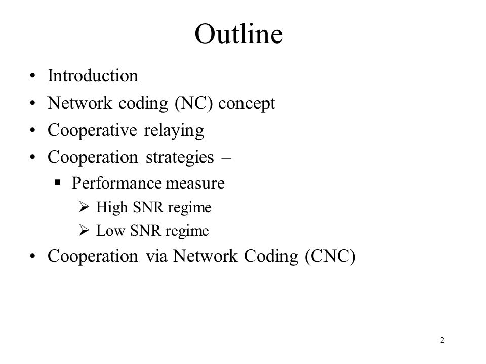 Outline Introduction Network coding (NC) concept Cooperative relaying