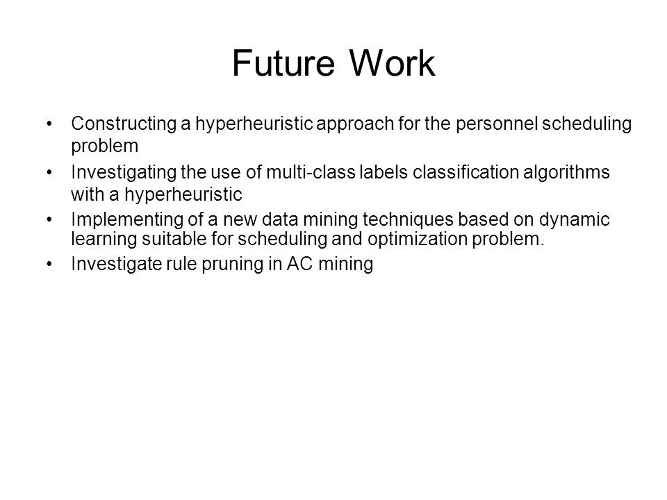 Future Work Constructing a hyperheuristic approach for the personnel scheduling problem.