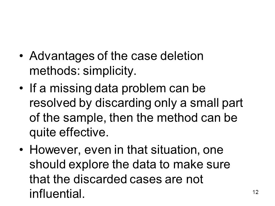 Advantages of the case deletion methods: simplicity.