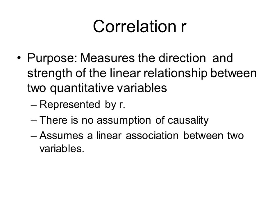 Correlation r Purpose: Measures the direction and strength of the linear relationship between two quantitative variables.