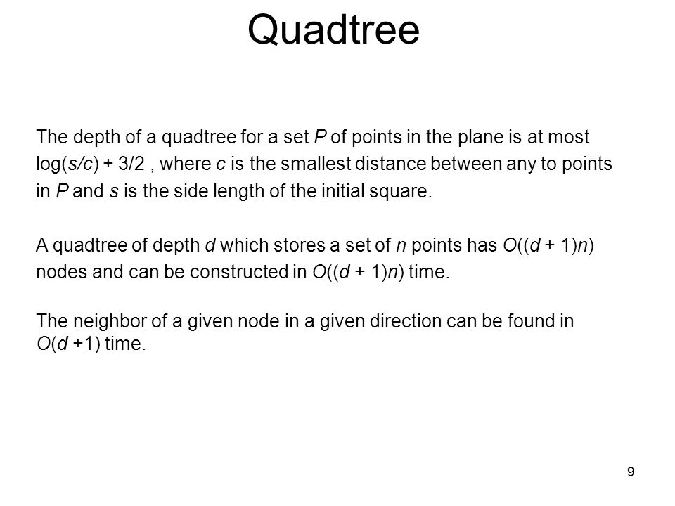 Quadtree The depth of a quadtree for a set P of points in the plane is at most.