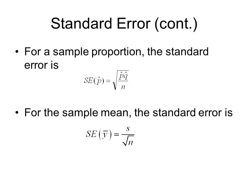 Standard Error (cont.) For a sample proportion, the standard error is