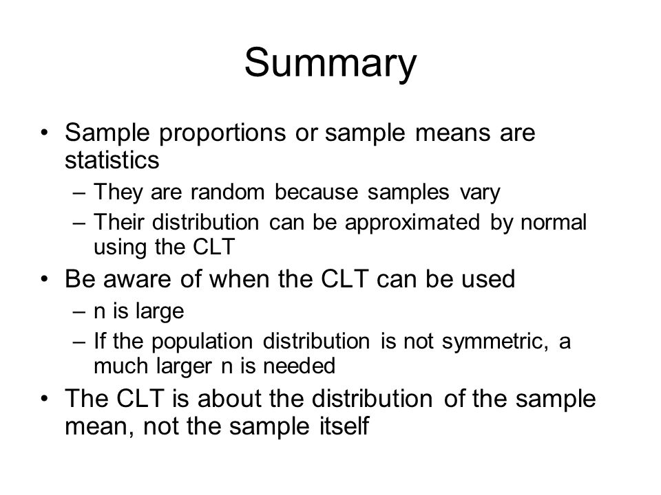 Summary Sample proportions or sample means are statistics