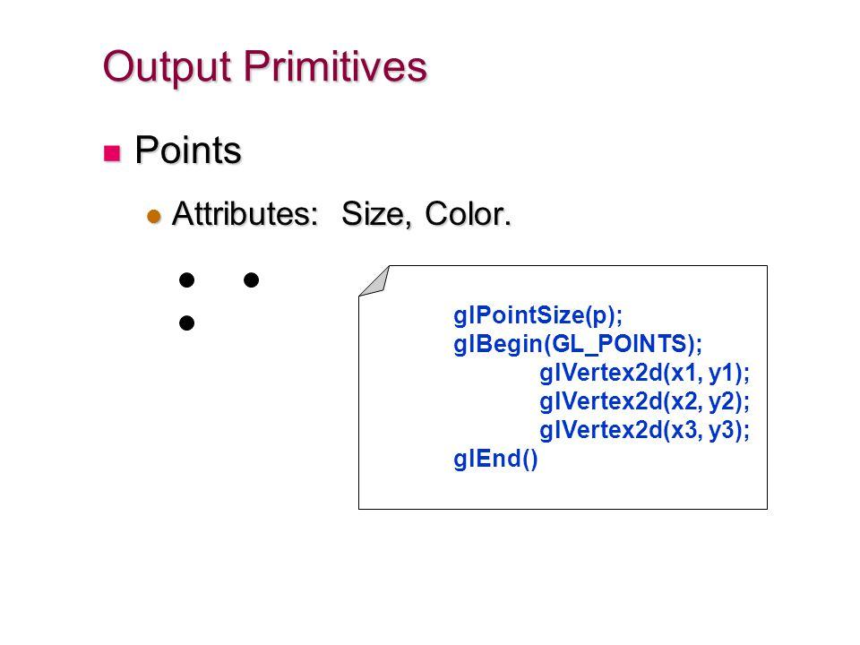 Output Primitives Points Attributes: Size, Color. glPointSize(p);