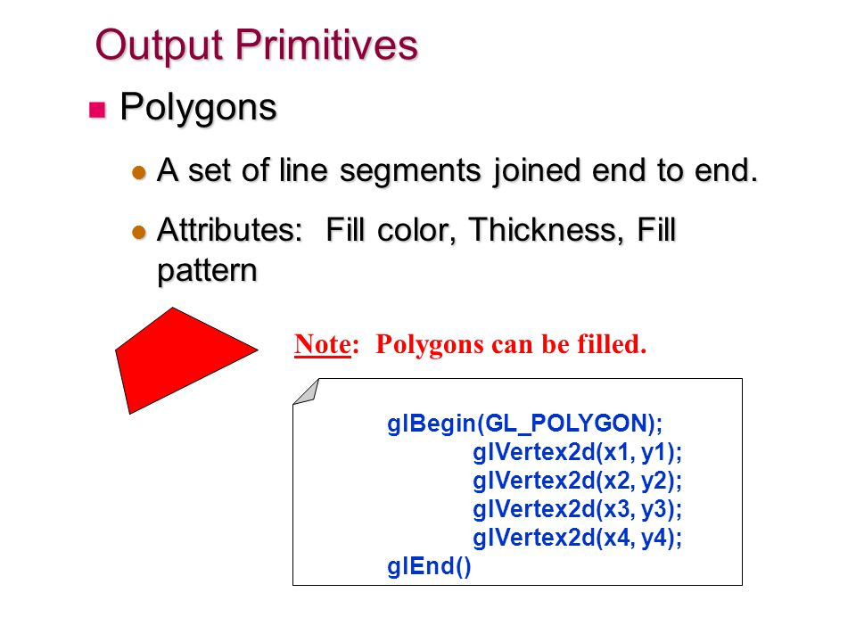 Output Primitives Polygons A set of line segments joined end to end.