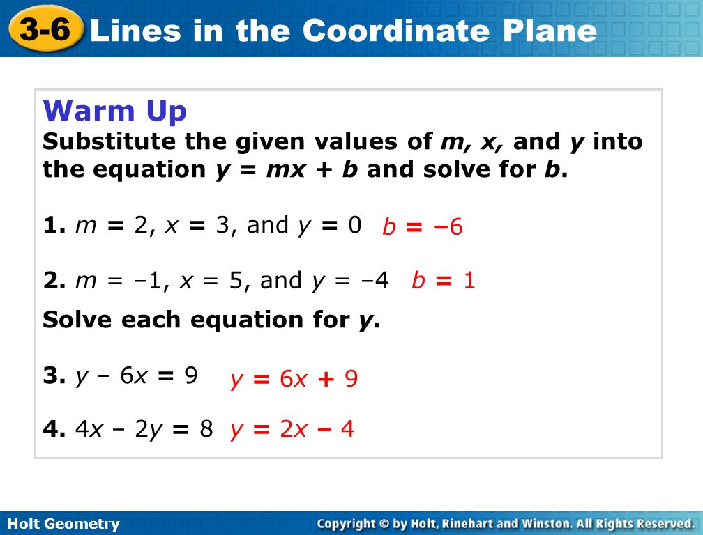 Warm Up Substitute the given values of m, x, and y into the equation y = mx + b and solve for b. 1. m = 2, x = 3, and y = 0.