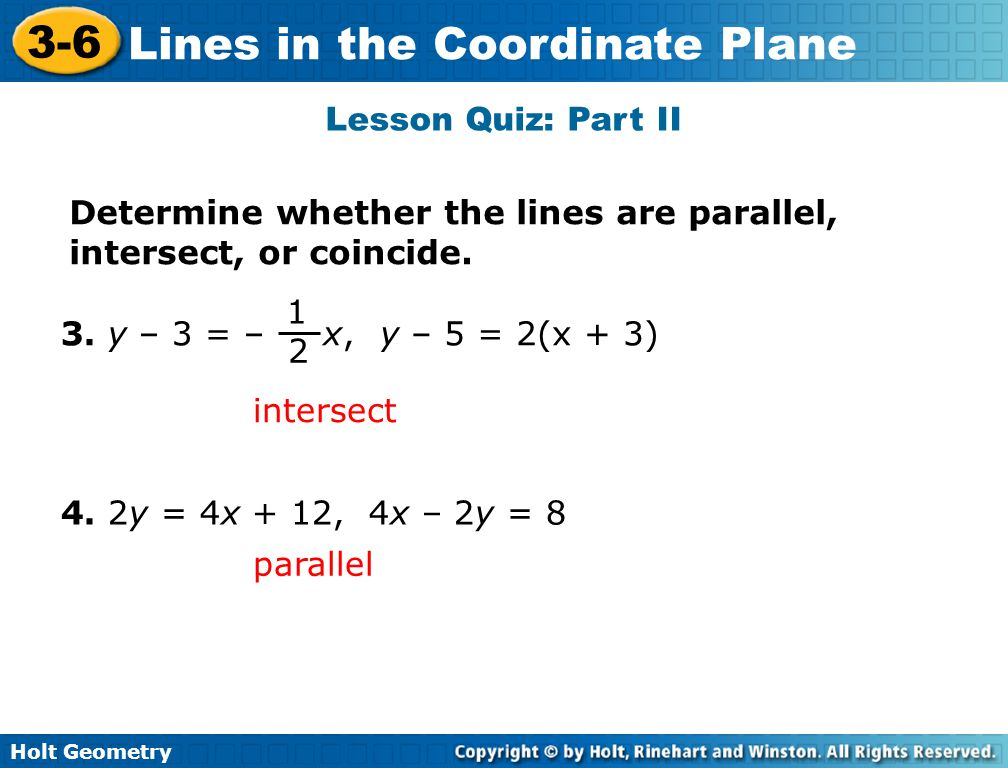 Lesson Quiz: Part II Determine whether the lines are parallel, intersect, or coincide. 1. 2. 3. y – 3 = – x,