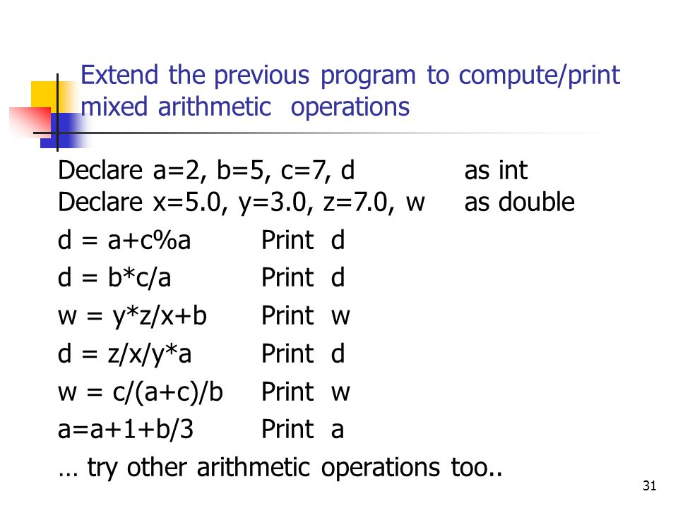 Extend the previous program to compute/print mixed arithmetic operations