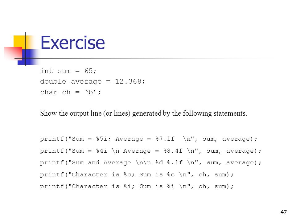 Exercise int sum = 65; double average = 12.368; char ch = 'b';