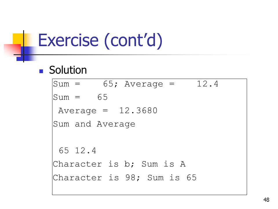 Exercise (cont'd) Solution Sum = 65; Average = 12.4 Sum = 65