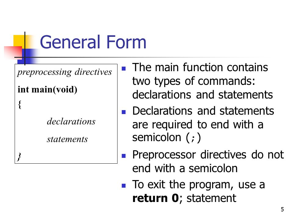 General Form The main function contains two types of commands: declarations and statements.