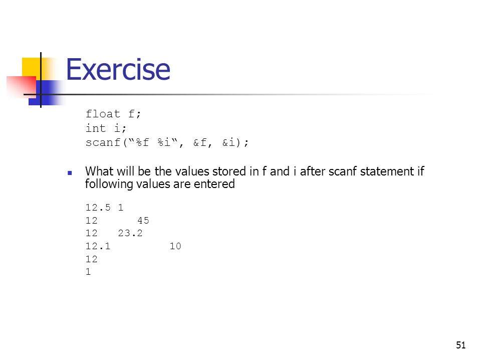 Exercise int i; scanf( %f %i , &f, &i);